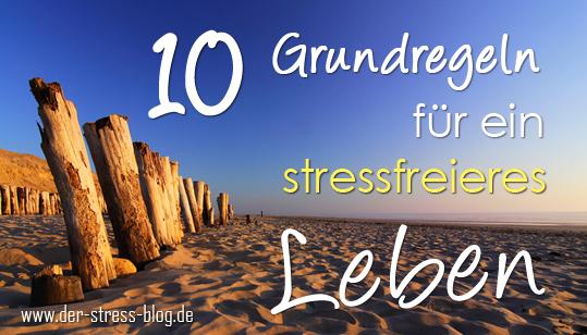 10 Grundregeln für ein stressfreieres Leben